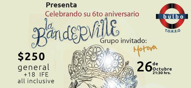 La Banderville celebra su sexto aniversario en Bulbo Toreo.