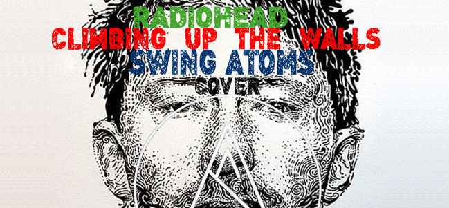 Viernes versionado: 'Climbing up the walls', versión Swing Atoms feat. Juan Moreno.