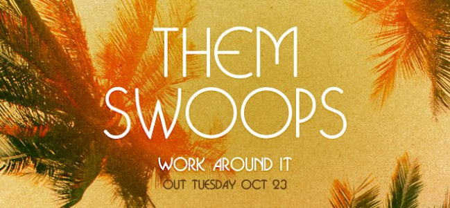 Jueves independiente: 'Work Around It', de Them Swoops.